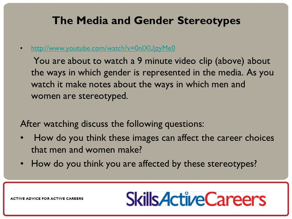 The Media and Gender Stereotypes http://www.youtube.com/watch?v=0nIXUjzyMe0 You are about to watch a 9 minute video clip (above) about the ways in which gender is represented in the media.