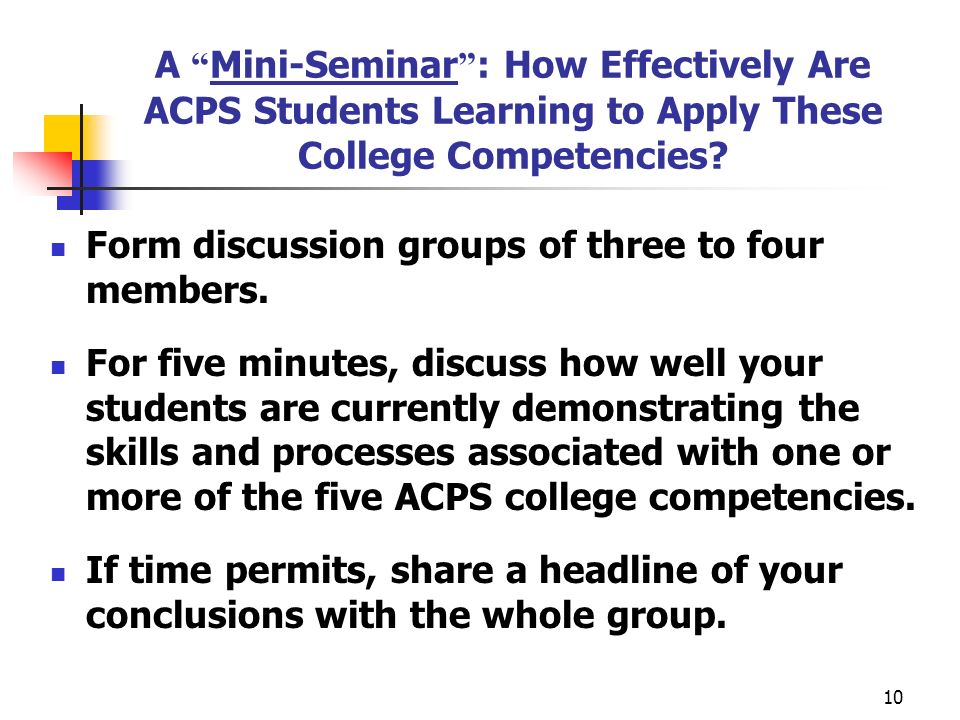10 A Mini-Seminar : How Effectively Are ACPS Students Learning to Apply These College Competencies.
