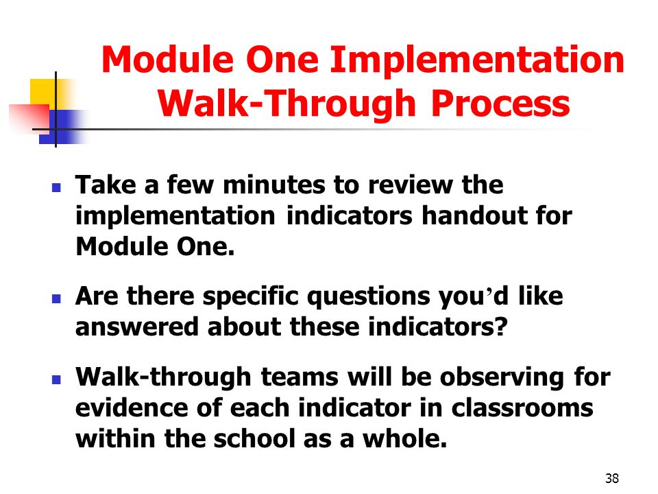 38 Module One Implementation Walk-Through Process Take a few minutes to review the implementation indicators handout for Module One. Are there specifi