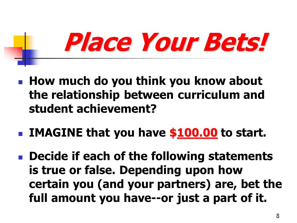 8 How much do you think you know about the relationship between curriculum and student achievement? $100.00 IMAGINE that you have $100.00 to start. De