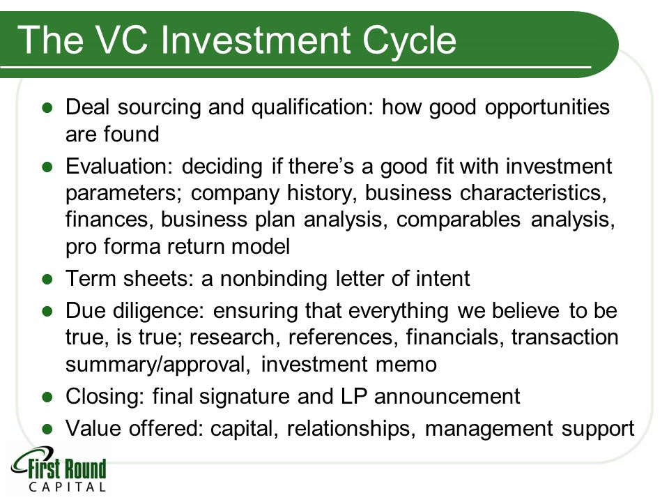 The VC Investment Cycle Deal sourcing and qualification: how good opportunities are found Evaluation: deciding if theres a good fit with investment pa