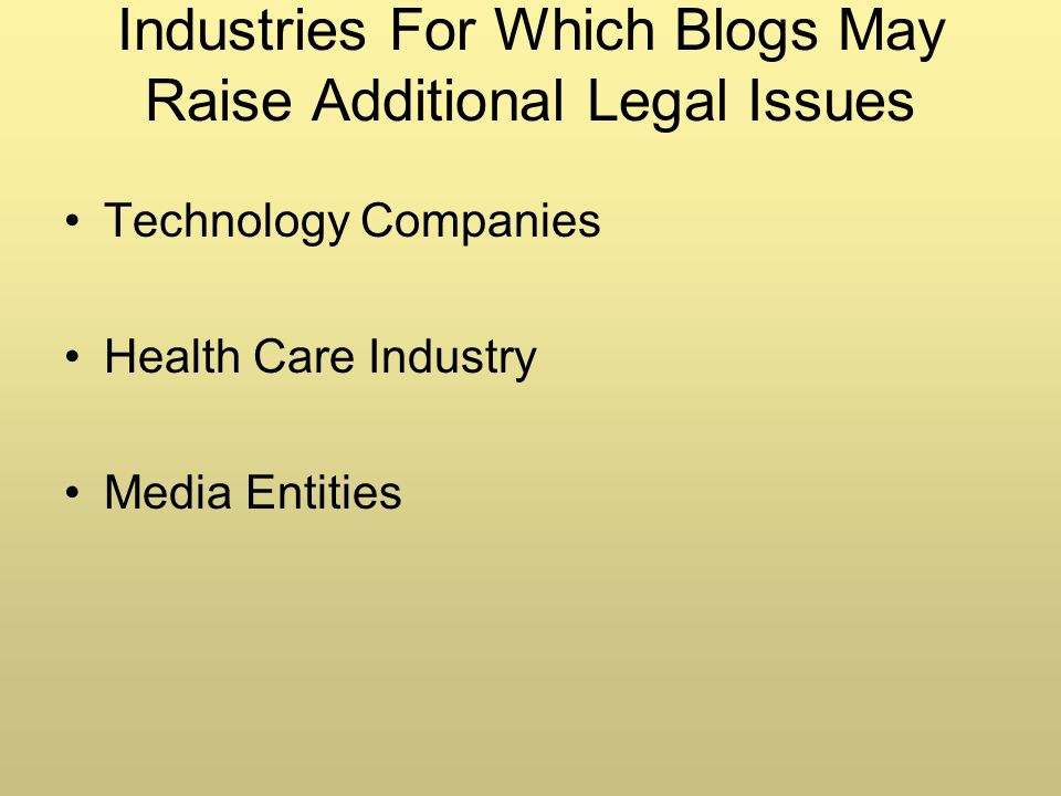 Industries For Which Blogs May Raise Additional Legal Issues Technology Companies Health Care Industry Media Entities