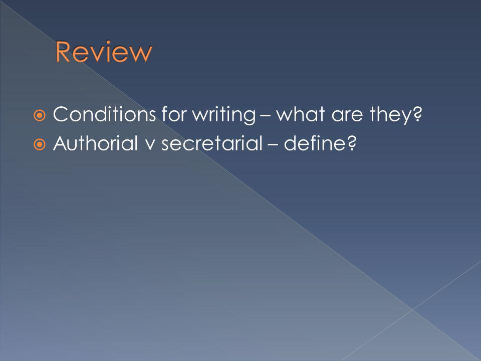 Conditions for writing – what are they? Authorial v secretarial – define?