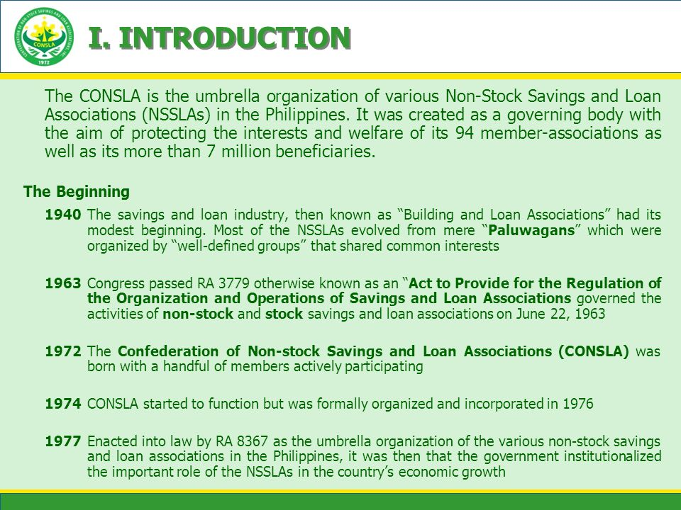 I. INTRODUCTION The CONSLA is the umbrella organization of various Non-Stock Savings and Loan Associations (NSSLAs) in the Philippines. It was created