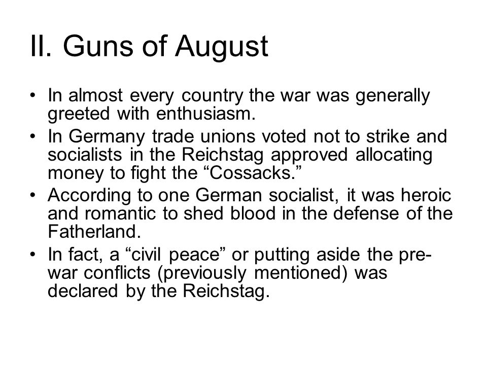 II. Guns of August In almost every country the war was generally greeted with enthusiasm.