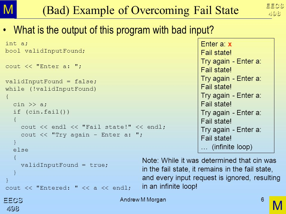 M M EECS498 EECS498 Andrew M Morgan6 (Bad) Example of Overcoming Fail State What is the output of this program with bad input.