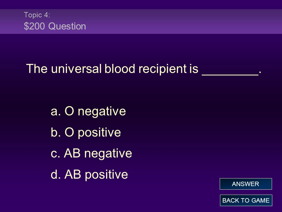 Topic 4: $200 Answer The universal blood recipient is ________.