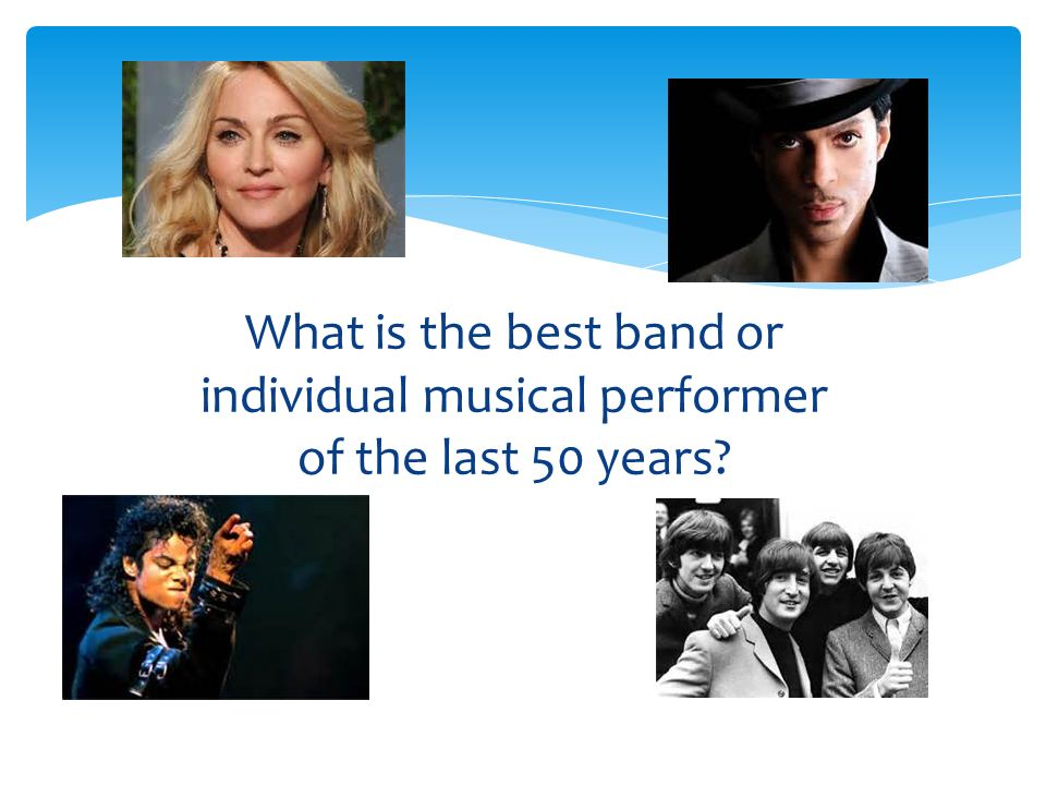 What is the best band or individual musical performer of the last 50 years