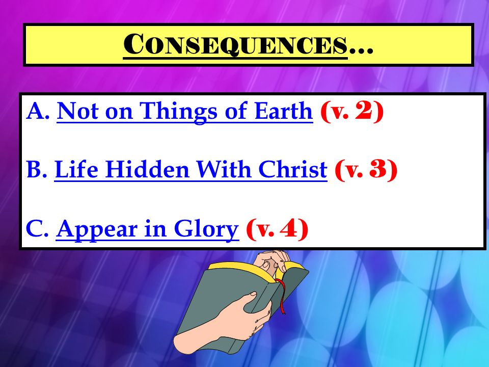 A. Not on Things of Earth (v. 2) B. Life Hidden With Christ (v.