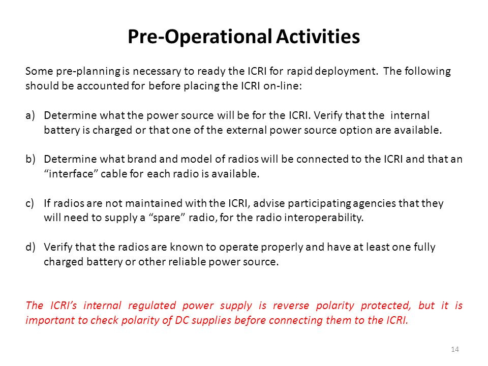 Pre-Operational Activities Some pre-planning is necessary to ready the ICRI for rapid deployment. The following should be accounted for before placing