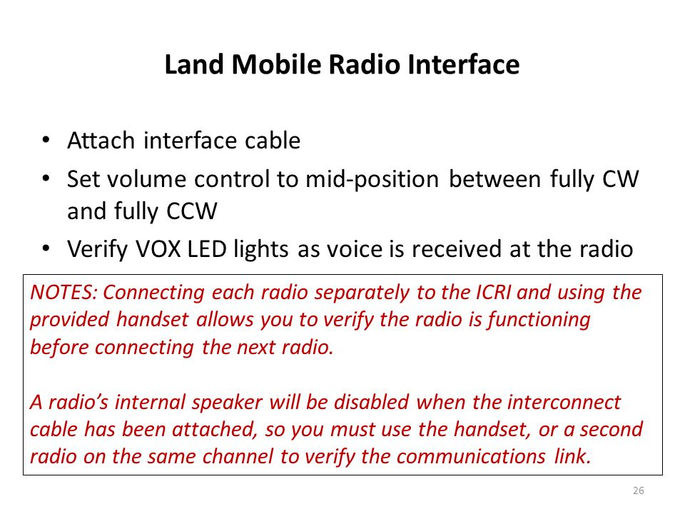Land Mobile Radio Interface NOTES: Connecting each radio separately to the ICRI and using the provided handset allows you to verify the radio is funct