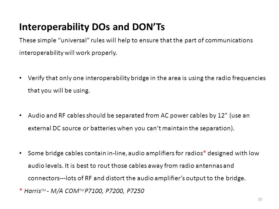 Interoperability DOs and DONTs These simple universal rules will help to ensure that the part of communications interoperability will work properly. V