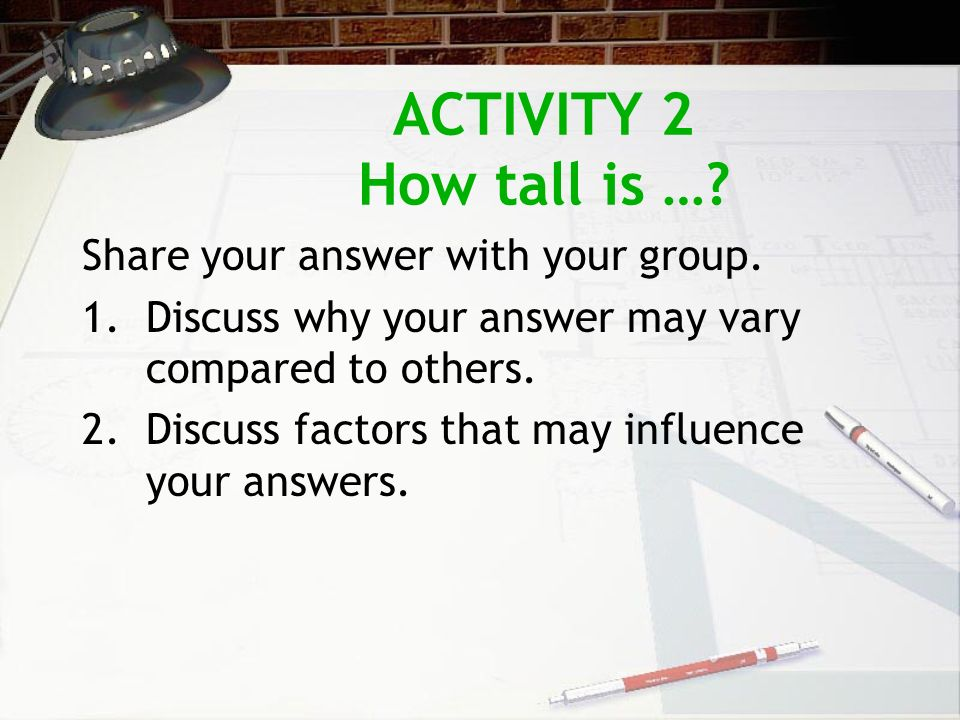 ACTIVITY 2 How tall is …. Share your answer with your group.