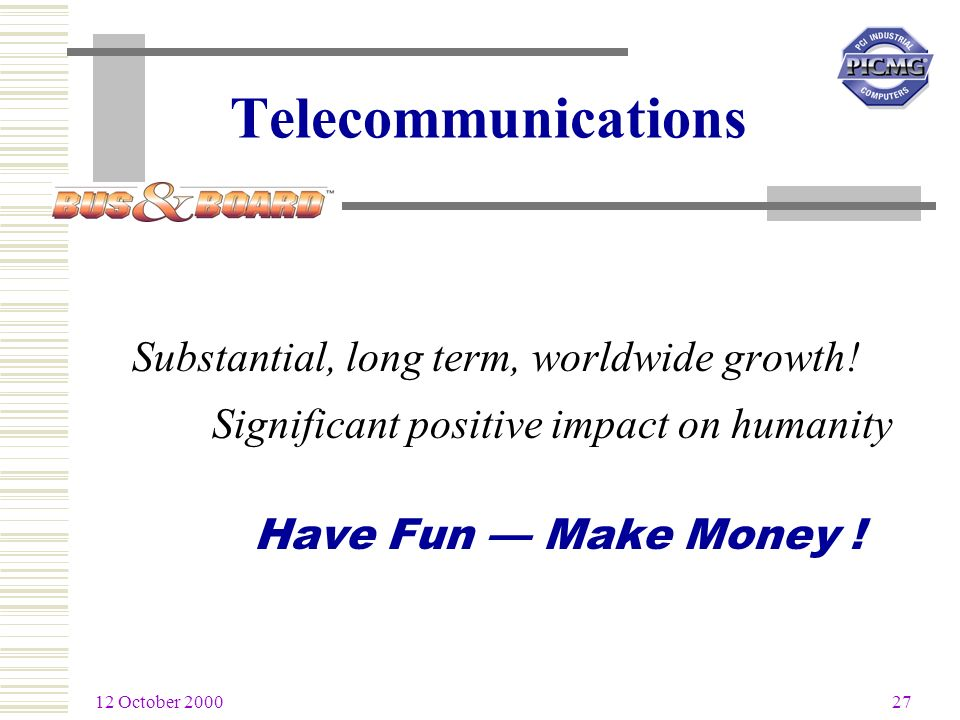 12 October 2000 27 Telecommunications Substantial, long term, worldwide growth.