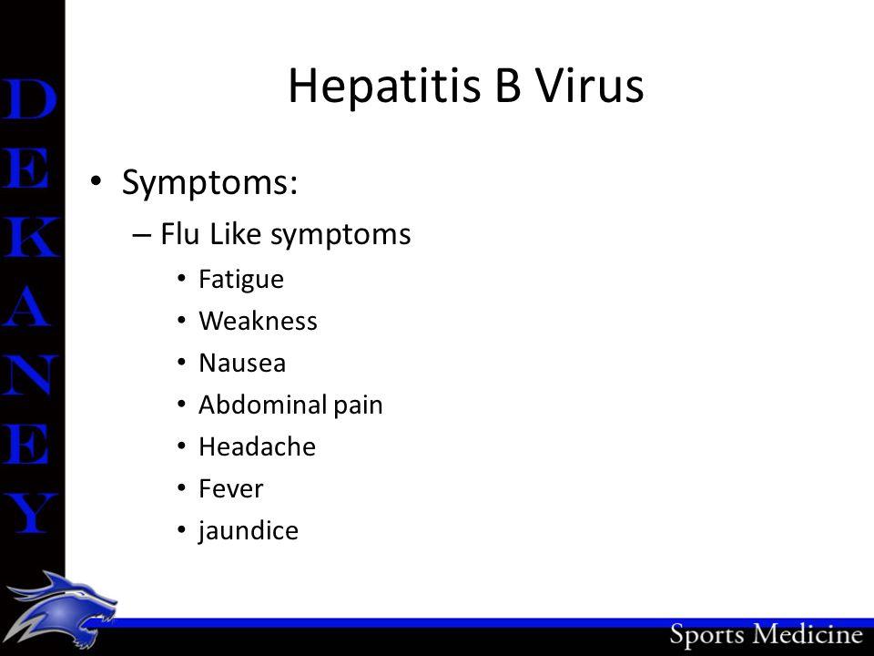 Hepatitis B Virus Symptoms: – Flu Like symptoms Fatigue Weakness Nausea Abdominal pain Headache Fever jaundice