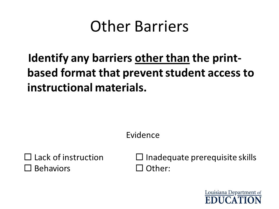 Other Barriers Identify any barriers other than the print- based format that prevent student access to instructional materials. Evidence Lack of instr