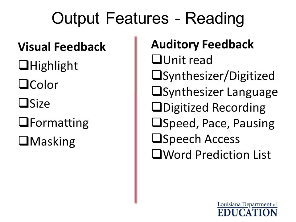 Output Features - Reading Visual Feedback Highlight Color Size Formatting Masking Auditory Feedback Unit read Synthesizer/Digitized Synthesizer Langua
