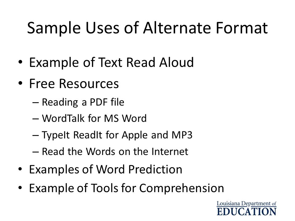 Sample Uses of Alternate Format Example of Text Read Aloud Free Resources – Reading a PDF file – WordTalk for MS Word – TypeIt ReadIt for Apple and MP
