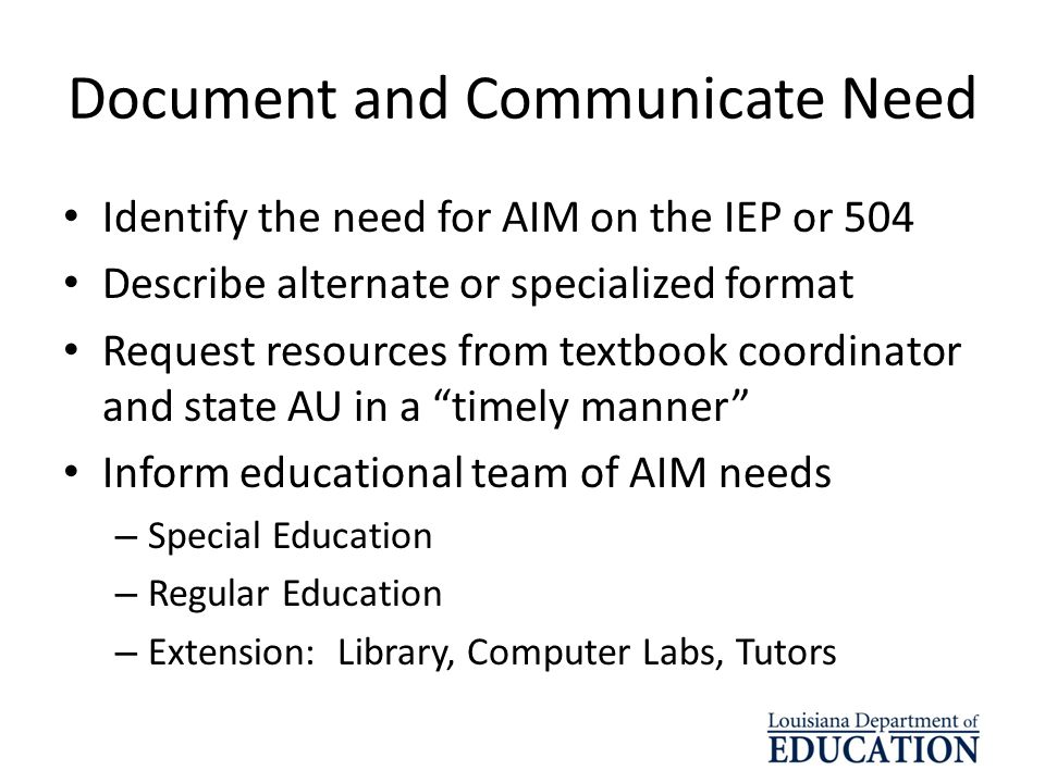 Document and Communicate Need Identify the need for AIM on the IEP or 504 Describe alternate or specialized format Request resources from textbook coo