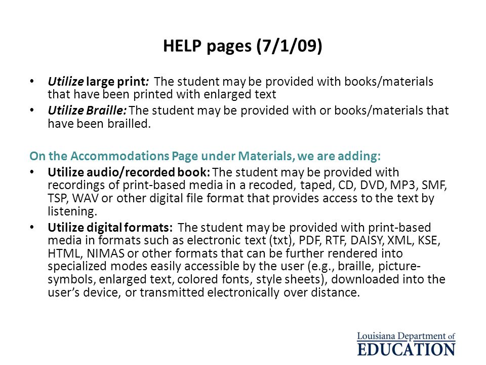 HELP pages (7/1/09) Utilize large print: The student may be provided with books/materials that have been printed with enlarged text Utilize Braille: T