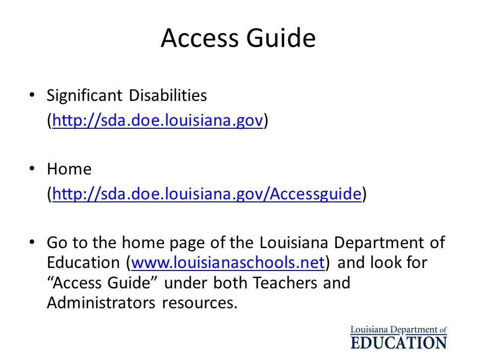 Access Guide Significant Disabilities (http://sda.doe.louisiana.gov)http://sda.doe.louisiana.gov Home (http://sda.doe.louisiana.gov/Accessguide)http:/