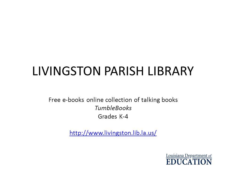 LIVINGSTON PARISH LIBRARY Free e-books online collection of talking books TumbleBooks Grades K-4 http://www.livingston.lib.la.us/