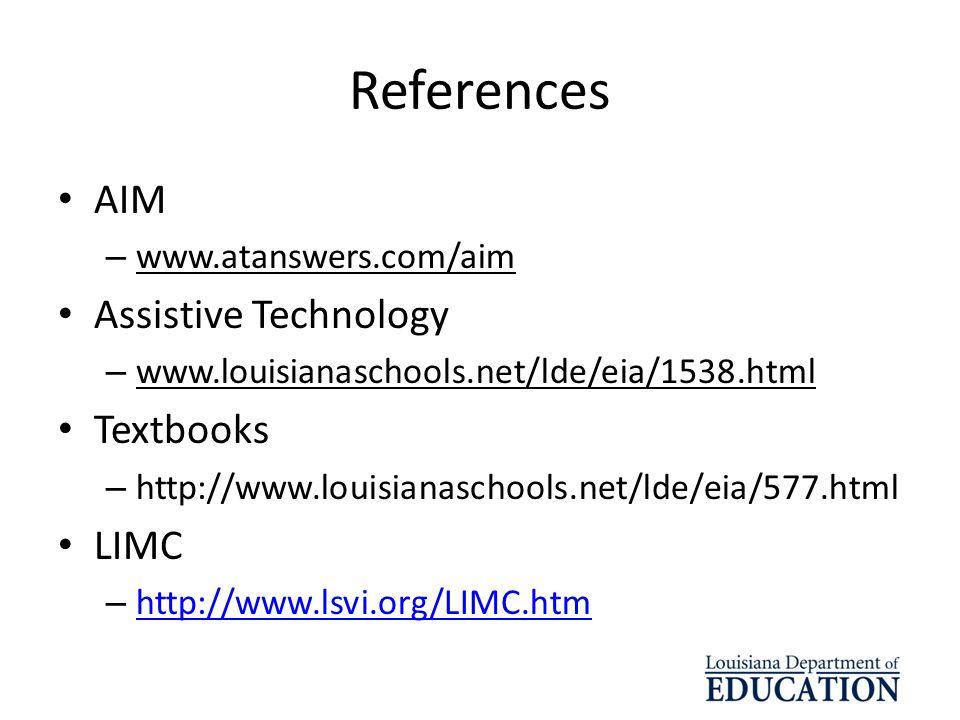 References AIM – www.atanswers.com/aim Assistive Technology – www.louisianaschools.net/lde/eia/1538.html Textbooks – http://www.louisianaschools.net/l