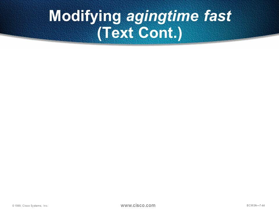 © 1999, Cisco Systems, Inc. www.cisco.com BCMSN7-44 Modifying agingtime fast (Text Cont.)