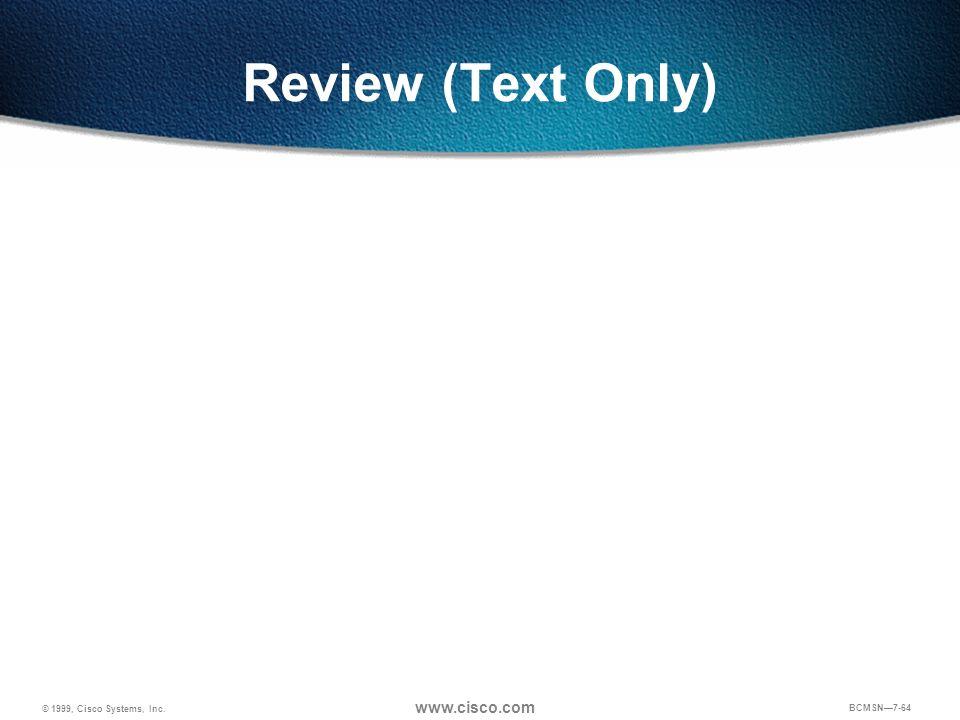 © 1999, Cisco Systems, Inc. www.cisco.com BCMSN7-64 Review (Text Only)