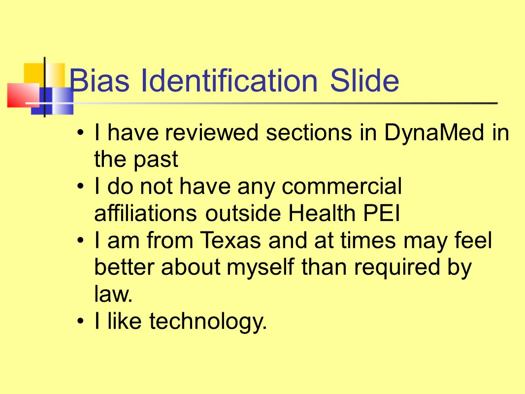 Bias Identification Slide I have reviewed sections in DynaMed in the past I do not have any commercial affiliations outside Health PEI I am from Texas