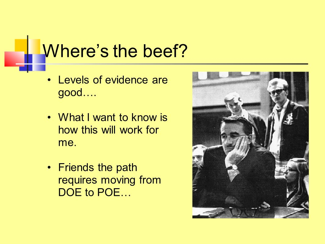 Wheres the beef. Levels of evidence are good…. What I want to know is how this will work for me.