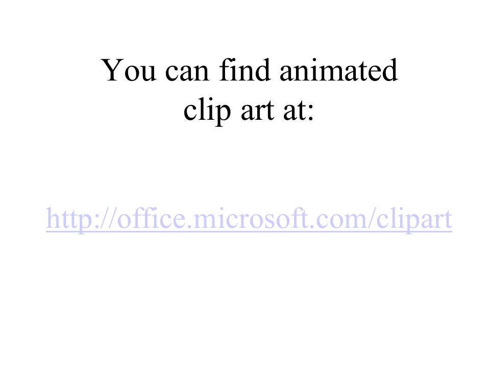 You can find animated clip art at: http://office.microsoft.com/clipart http://office.microsoft.com/clipart