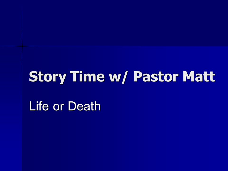 Story Time w/ Pastor Matt Life or Death