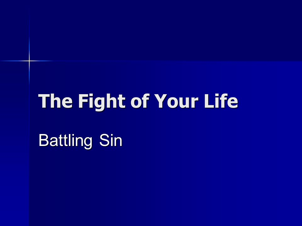 The Fight of Your Life Battling Sin