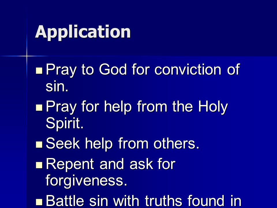 Application Pray to God for conviction of sin. Pray to God for conviction of sin. Pray for help from the Holy Spirit. Pray for help from the Holy Spir
