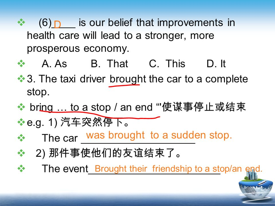 (6)____ is our belief that improvements in health care will lead to a stronger, more prosperous economy. A. As B. That C. This D. It 3. The taxi drive