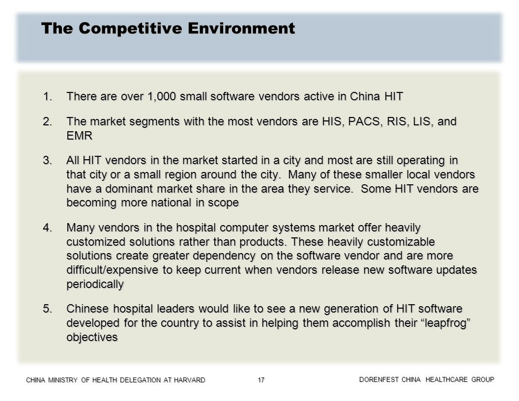 CHINA MINISTRY OF HEALTH DELEGATION AT HARVARD DORENFEST CHINA HEALTHCARE GROUP 17 The Competitive Environment 1.There are over 1,000 small software v