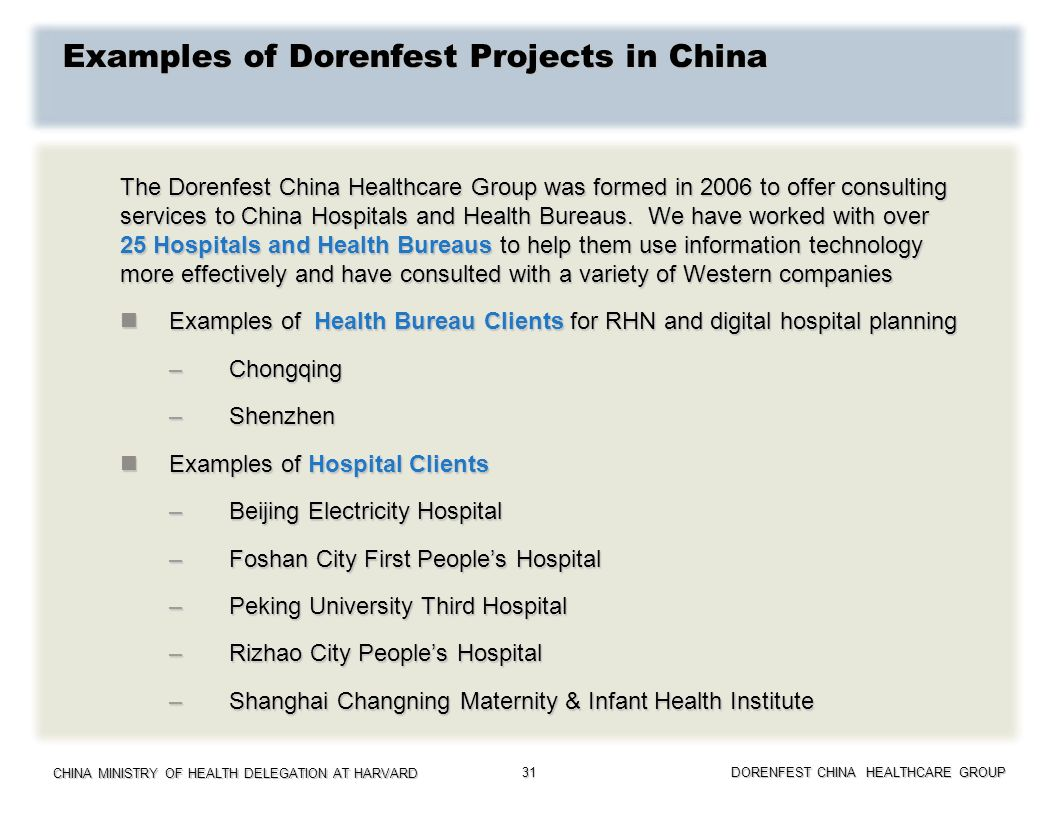 CHINA MINISTRY OF HEALTH DELEGATION AT HARVARD DORENFEST CHINA HEALTHCARE GROUP 31 Examples of Dorenfest Projects in China The Dorenfest China Healthc