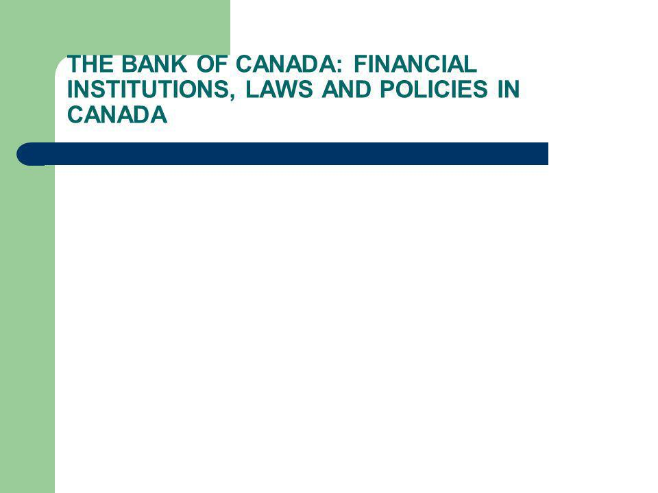 THE BANK OF CANADA: FINANCIAL INSTITUTIONS, LAWS AND POLICIES IN CANADA