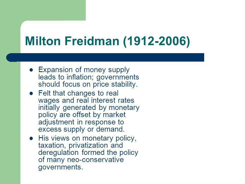 Milton Freidman (1912-2006) Expansion of money supply leads to inflation; governments should focus on price stability.