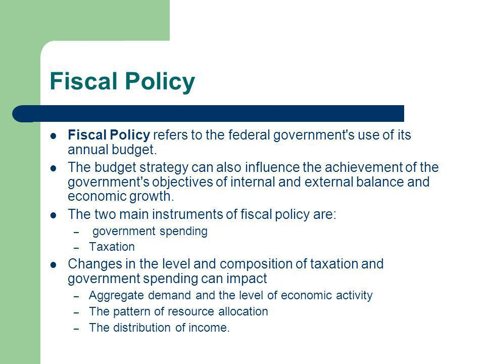 Fiscal Policy Fiscal Policy refers to the federal government s use of its annual budget.