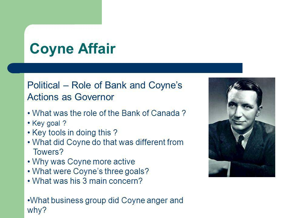 Coyne Affair Political – Role of Bank and Coynes Actions as Governor What was the role of the Bank of Canada .