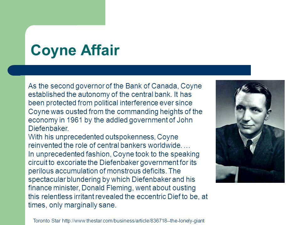 Coyne Affair As the second governor of the Bank of Canada, Coyne established the autonomy of the central bank.