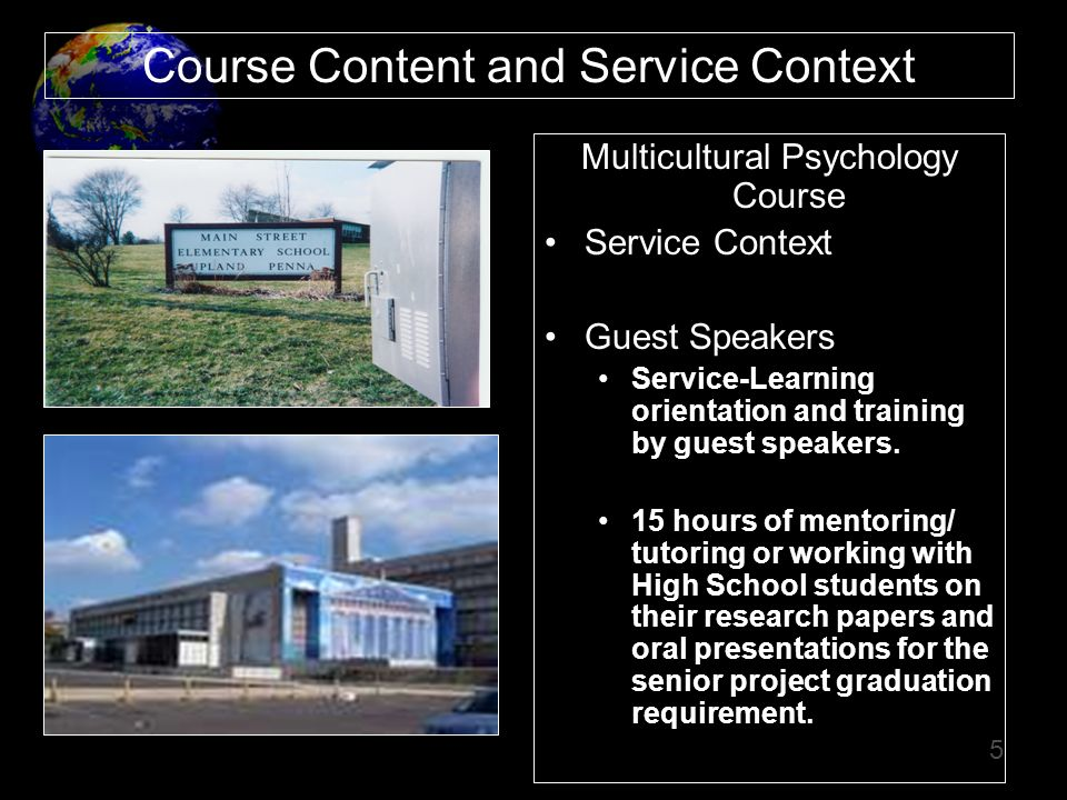 5 Multicultural Psychology Course Service Context Guest Speakers Service-Learning orientation and training by guest speakers. 15 hours of mentoring/ t