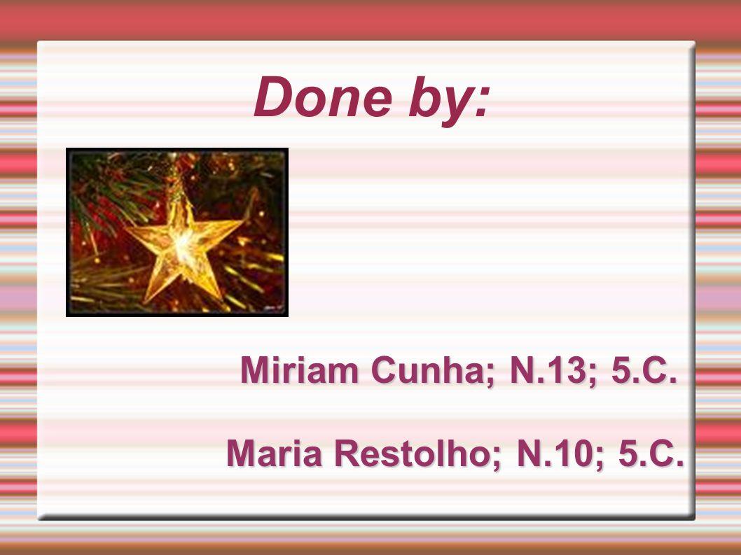 Done by: M iriam Cunha; N.13; 5.C. Maria Restolho; N.10; 5.C.