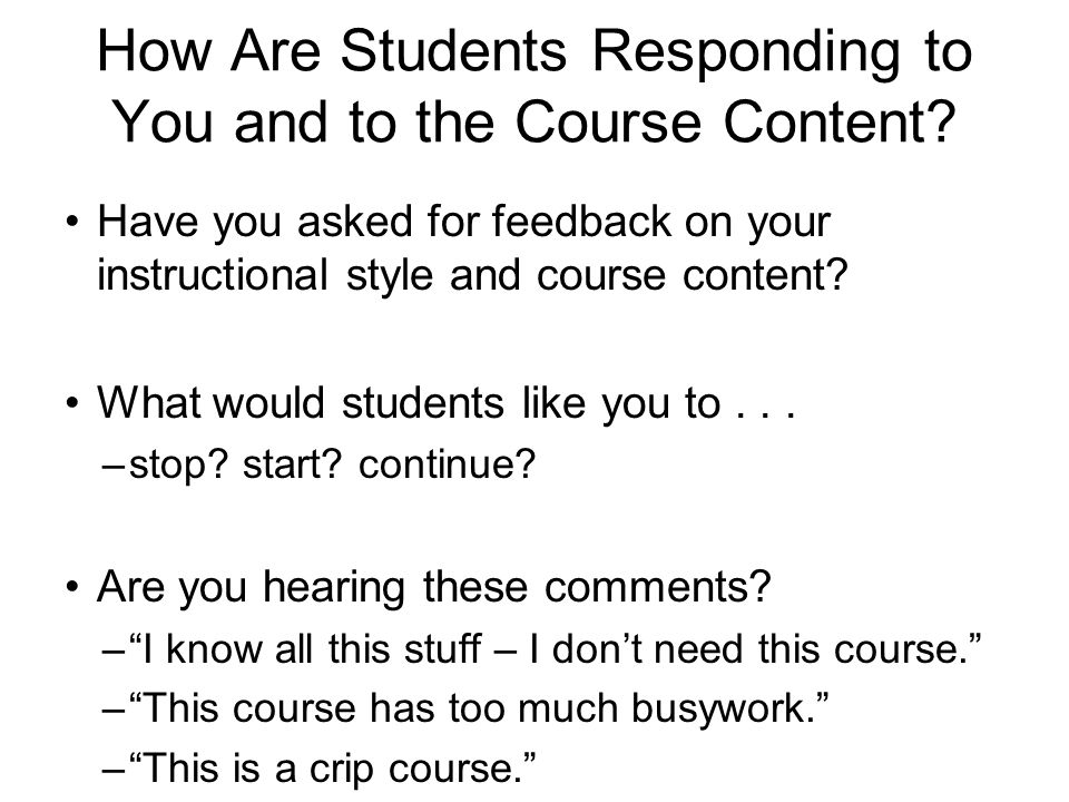 How Are Students Responding to You and to the Course Content.
