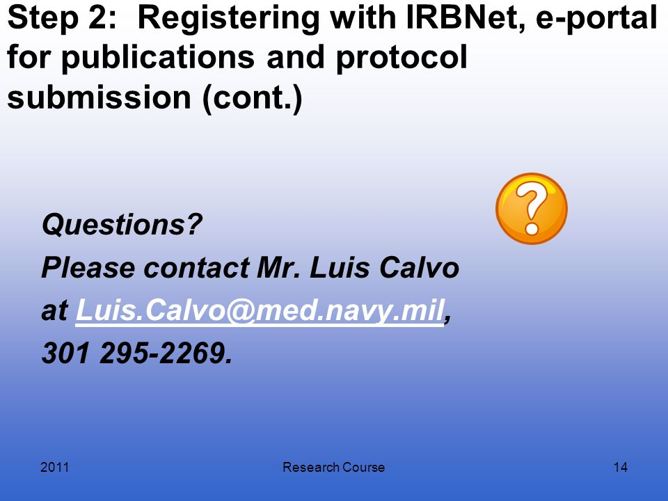 Step 2: Registering with IRBNet, e-portal for publications and protocol submission (cont.) Questions? Please contact Mr. Luis Calvo at Luis.Calvo@med.