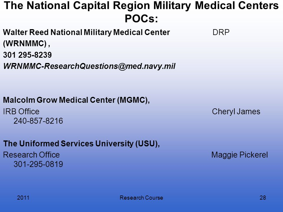 The National Capital Region Military Medical Centers POCs: Walter Reed National Military Medical Center DRP (WRNMMC), 301 295-8239 WRNMMC-ResearchQues