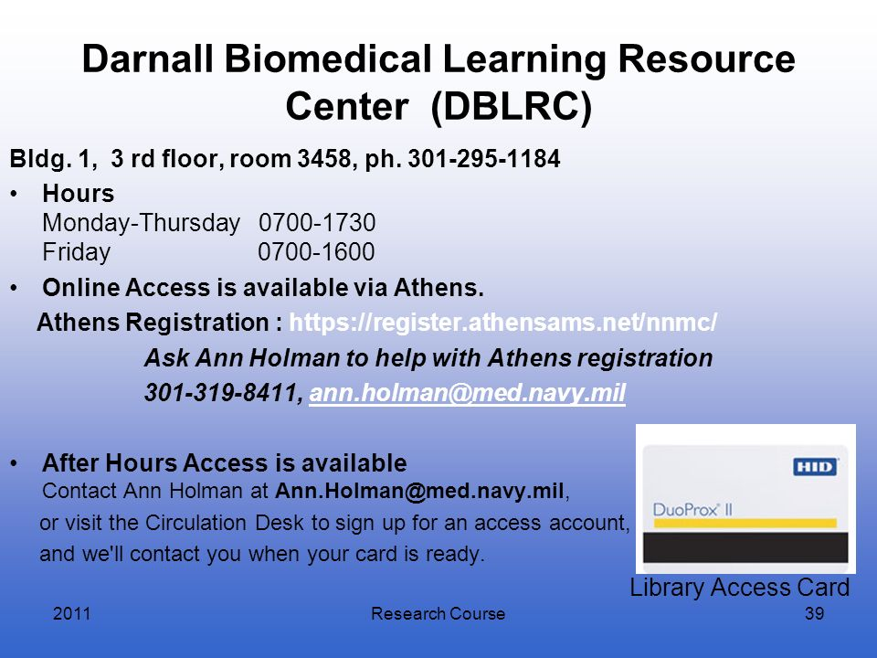 Darnall Biomedical Learning Resource Center (DBLRC) Bldg. 1, 3 rd floor, room 3458, ph. 301-295-1184 Hours Monday-Thursday 0700-1730 Friday 0700-1600