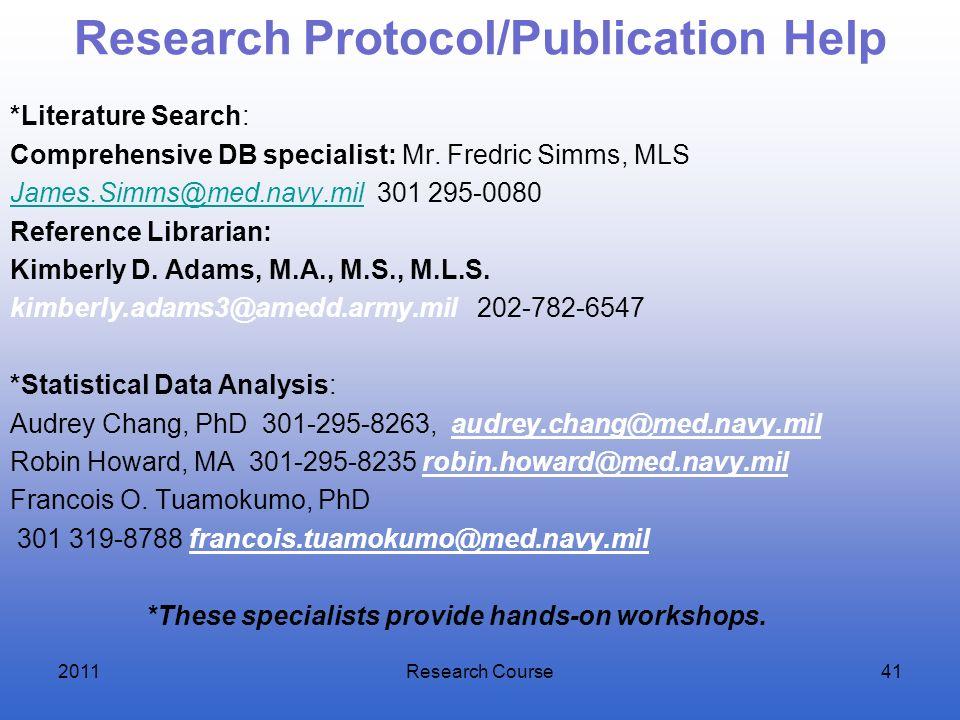 Research Protocol/Publication Help *Literature Search: Comprehensive DB specialist: Mr. Fredric Simms, MLS James.Simms@med.navy.milJames.Simms@med.nav